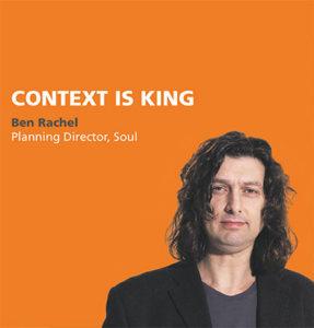 Context is King, Ben Rachel (Planning Director, Soul)